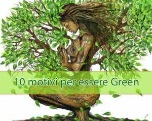 10 Motivi per essere GREEN