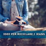 Come riciclare i Jeans
